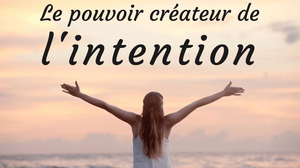 Le pouvoir de l'intention, c'est très puissant.